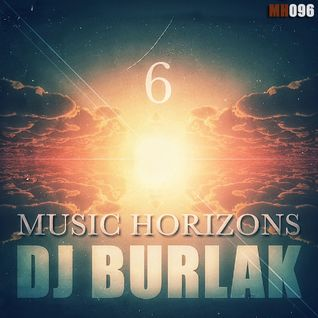 6 Years Music Horizons - Dj Burlak @ МH096 May 2015