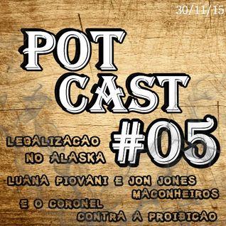 PotCast 05 - Legalização da Maconha no Alaska, Luana Piovani e Jon Jones maconheiros e o Coronel da