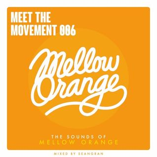 Meet The Movement #006: The Sounds Of Mellow Orange