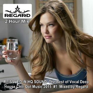 REISSUED IN HQ SOUND ★ Best of Vocal Deep House Chill Out Music 2015 #1 ★ 2 Hour Mix by Regard