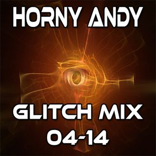 Horny Andy - Glitch Mix 04/14