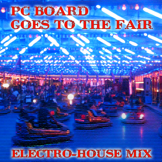 DJ PC Board - Goes To The Fair (Electro-House Mix)