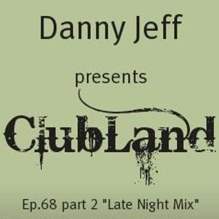"Danny Jeff presents ClubLand episode 68 part 2 ""Late Night Mix"""