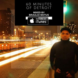 60 Minutes of Detroit Mixed By Braulio Motus