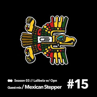 Lalibela 3.15 || 19.04.2015 || Mexican Stepper (Guest mix)