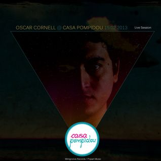 Oscar Cornell @ Casa Pompidou  Live Session  15.02.2013