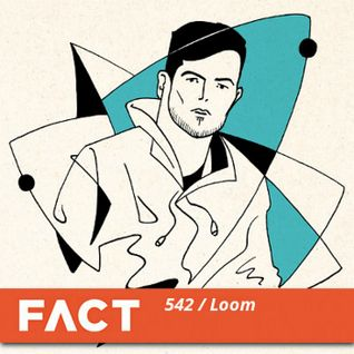 FACT mix 542 – Loom (March '16)