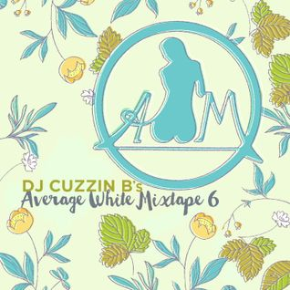 DJ Cuzzin B: Average White Mixtape 6