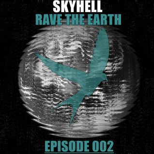 Skyhell - Rave The Earth Episode 002