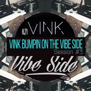 Vink Bumpin On the Vibe Side #3