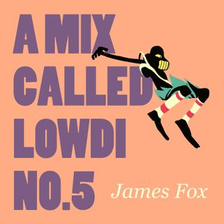 A Mix Called Lowdi — by James Fox