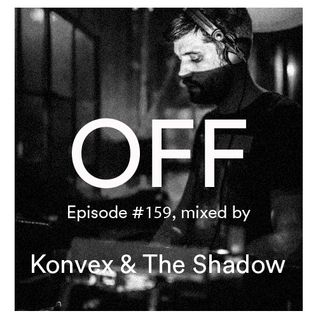 OFF-Recordings Podcast Episode #159 by Konvex & The Shadow