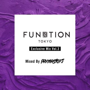 FUNKTION TOKYO Exclusive Mix Vol.3 By DJ PayMasterJ
