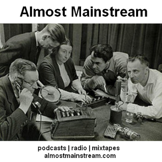 Almost Mainstream Episode 53 - May 3 2013