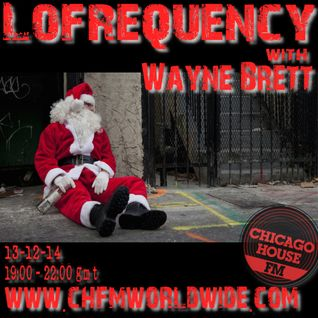 Wayne Brett's Lofrequency Show on Chicago House FM 13-12-14
