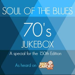 Soul of The Blues #150 | 70's Jukebox with Jeremy Rees