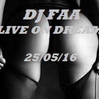 DJ FAA ...LIVE ON DREAM FM UK WWW.DREAMFMUK.COM 25/05/16
