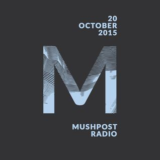 2015 October 20 - Mushpost Radio