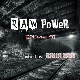 RaW PoWeR episode 1 (mixed by Rawland)