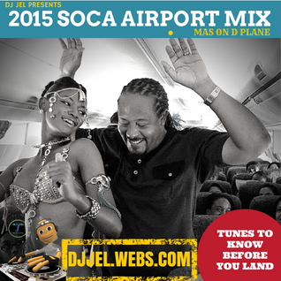 DJ JEL PRESENTS | 2015 SOCA AIRPORT MIX, SOCA ON DE PLANE