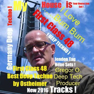 First Class 48 ...Best Deep Techno from Germany ...Ostheimer High Qwalli Musik ! MY House is your !