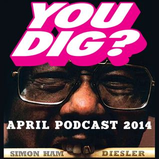 YOU DIG? APRIL PODCAST 2014