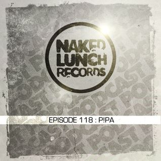 Naked Lunch PODCAST #118 - P!PA