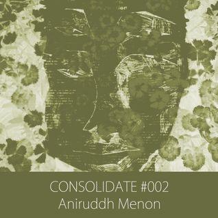 Consolidate #002: Aniruddh Menon (Appu's Mixtape)