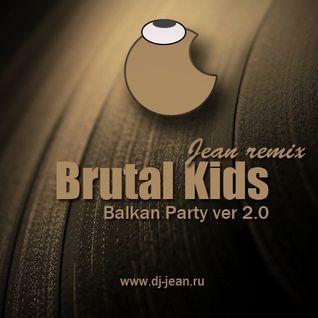 Brutal Kids - Balkan Party ver 2.0 (Jean remix )