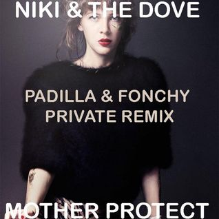 Mother Protect (Padilla & Fonchy Private Remix) - Niki & The Dove