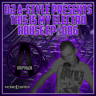 DJ A-Style Presents This Is My Electro House EP#006