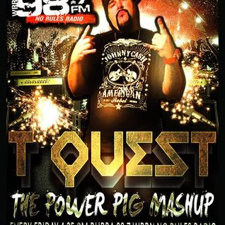THE T QUEST POWER PIG MASHUP Part 2 FRIDAYS @ 4:35pm on BUBBA 98.7FM TQUEST.ROCKS