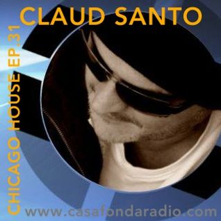 Claud Santo - Chicago House Ep.31 - Casafondaradio.com