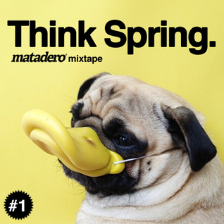 Matadero Mixtape Think Spring #1