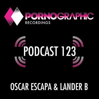 Pornographic Podcast 123 with Oscar Escapa & Lander B