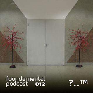 ?..™ - Foundamental Podcast 012