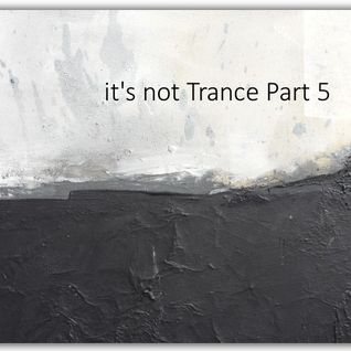 it's not Trance Part 5