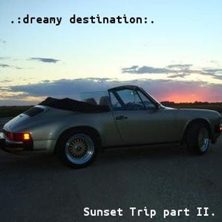 Sunset Trip part II. - Dreamy Destination (Unmixed)