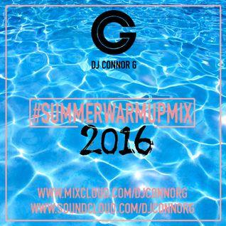 @DJCONNORG - #SummerWarmUpMix2016