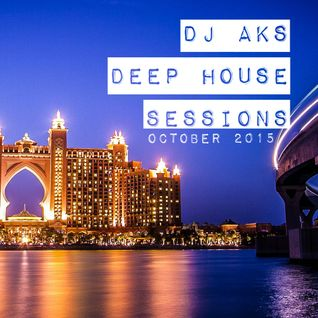 Deep House - DJ AKS (Dubai 2015 Session)