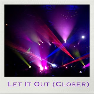 Let It Out (Closer)
