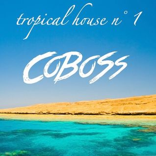 Tropical House n°1 (JANUARY 2016) Mixed by COBOSS #Podcast