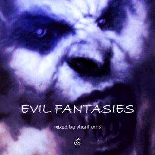 Phant Om X - Evil Fantasies [Goa Trance Mix 18.08.14]
