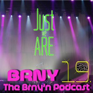 BRNY - Brny'n Podcast 19 - just we are