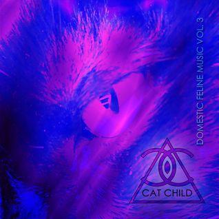 Cat Child - Domestic Feline Music Vol 3 [ #HOUSE MUSIC ]