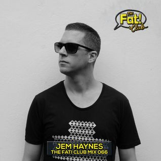 Jem Haynes - The Fat! Club Mix 066