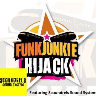 FunkJunkie Hijack Show Featuring Scoundrels Sound System 12th May 2016