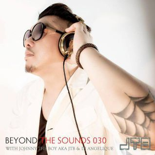 Beyond The Sounds with JTB 030 w/Monthly Special Guest DJ Angelique (5 Dec 2014)