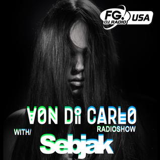 Von Di Carlo Radioshow @ RADIO FG USA #9 w/ Sebjak Guest Mix