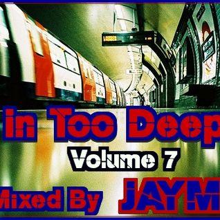 In Too Deep Vol.7